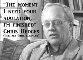 """The moment I need your adulation, I'm finished"" -- Chris Hedges"